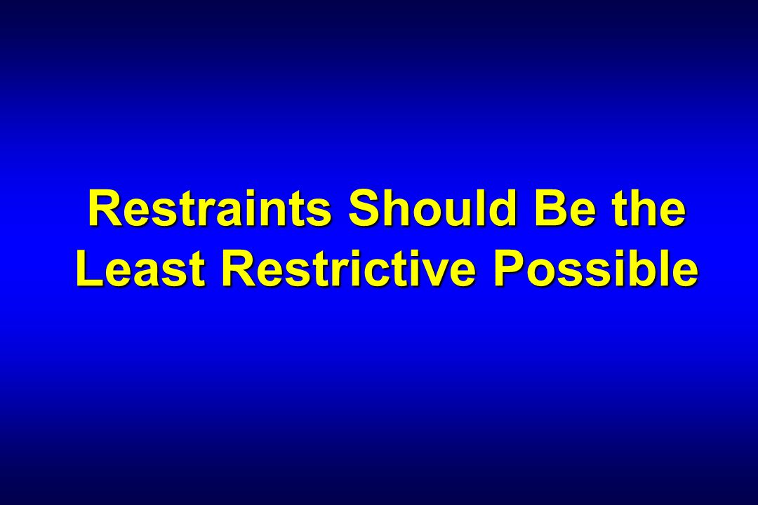 Restraints Should Be the Least Restrictive Possible