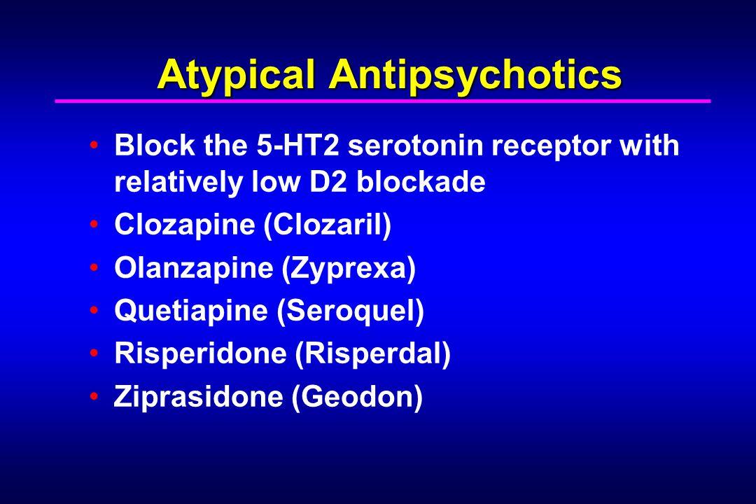 Atypical Antipsychotics Block the 5-HT2 serotonin receptor with relatively low D2 blockade Clozapine (Clozaril) Olanzapine (Zyprexa) Quetiapine (Seroq