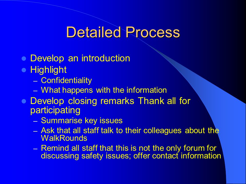 Detailed Process Develop an introduction Highlight – Confidentiality – What happens with the information Develop closing remarks Thank all for partici