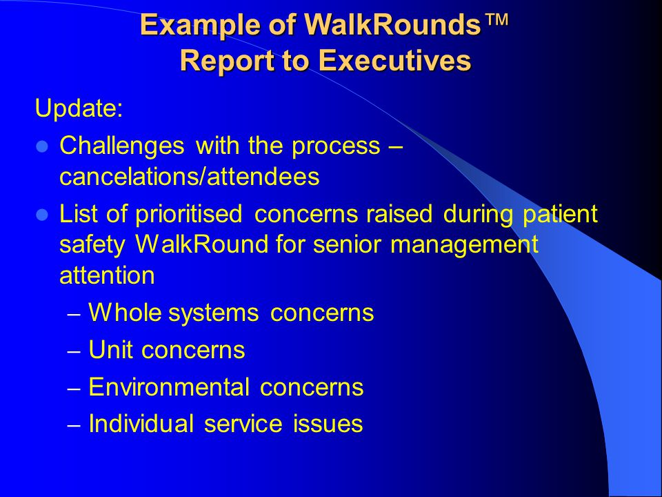 Example of WalkRounds™ Report to Executives Update: Challenges with the process – cancelations/attendees List of prioritised concerns raised during pa
