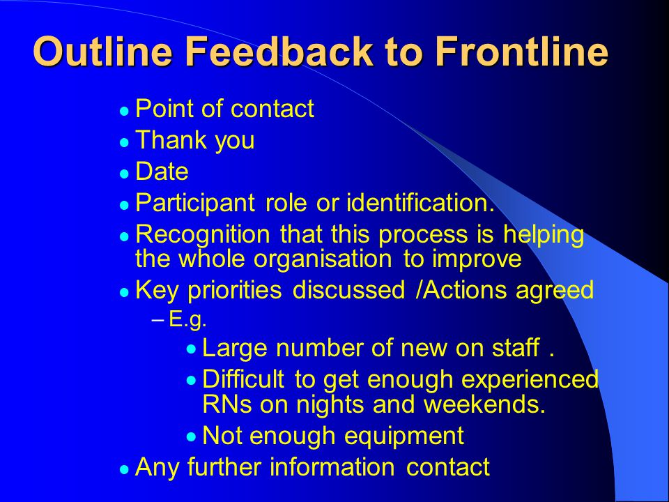 Outline Feedback to Frontline Point of contact Thank you Date Participant role or identification. Recognition that this process is helping the whole o