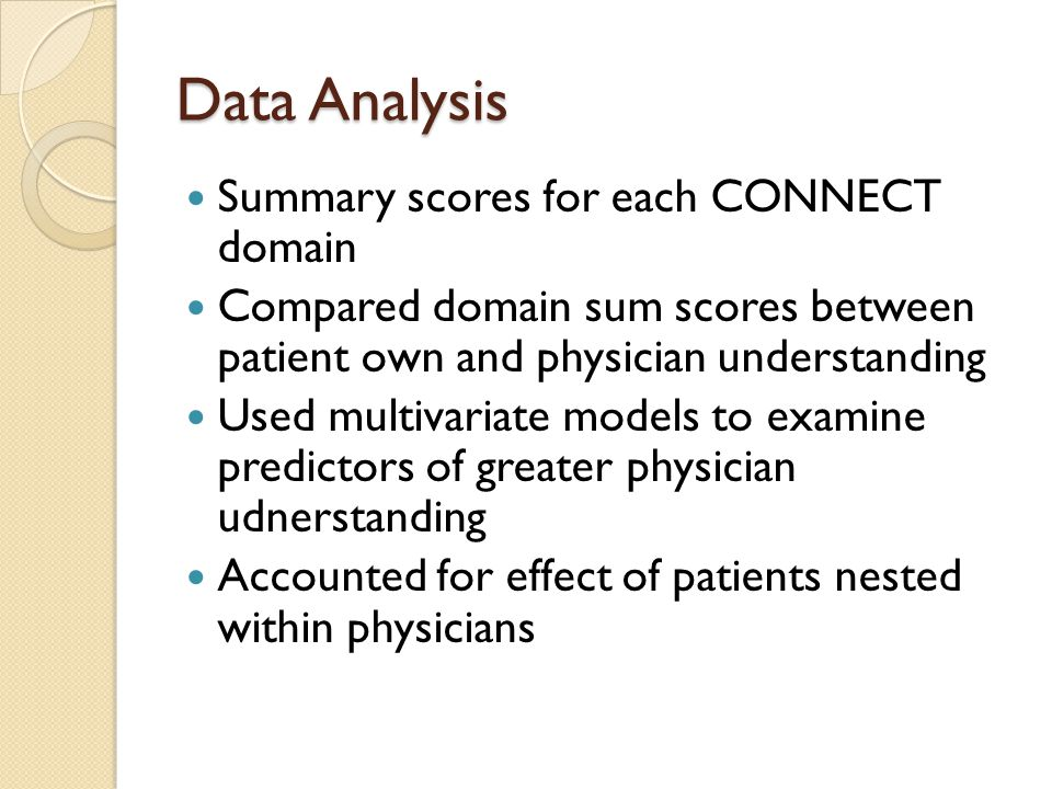 Data Analysis Summary scores for each CONNECT domain Compared domain sum scores between patient own and physician understanding Used multivariate mode