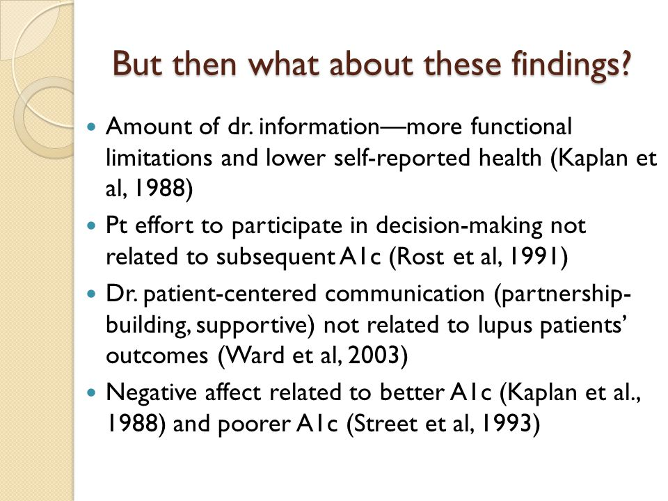 But then what about these findings? Amount of dr. information—more functional limitations and lower self-reported health (Kaplan et al, 1988) Pt effor