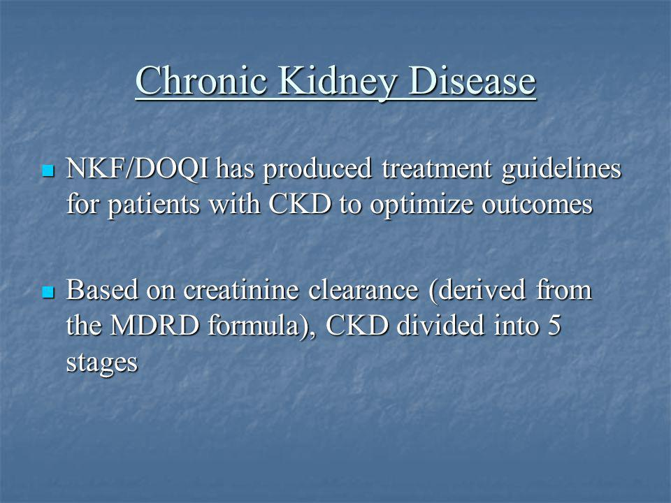 Prevalence of CKD Stages Stage GFR (ml/min/1.73 m 2 Prevalence (millions) I > 90 16,400,000 II60-8912,400,000 III30-597,600,000 IV15-29400,000 V<15350,000