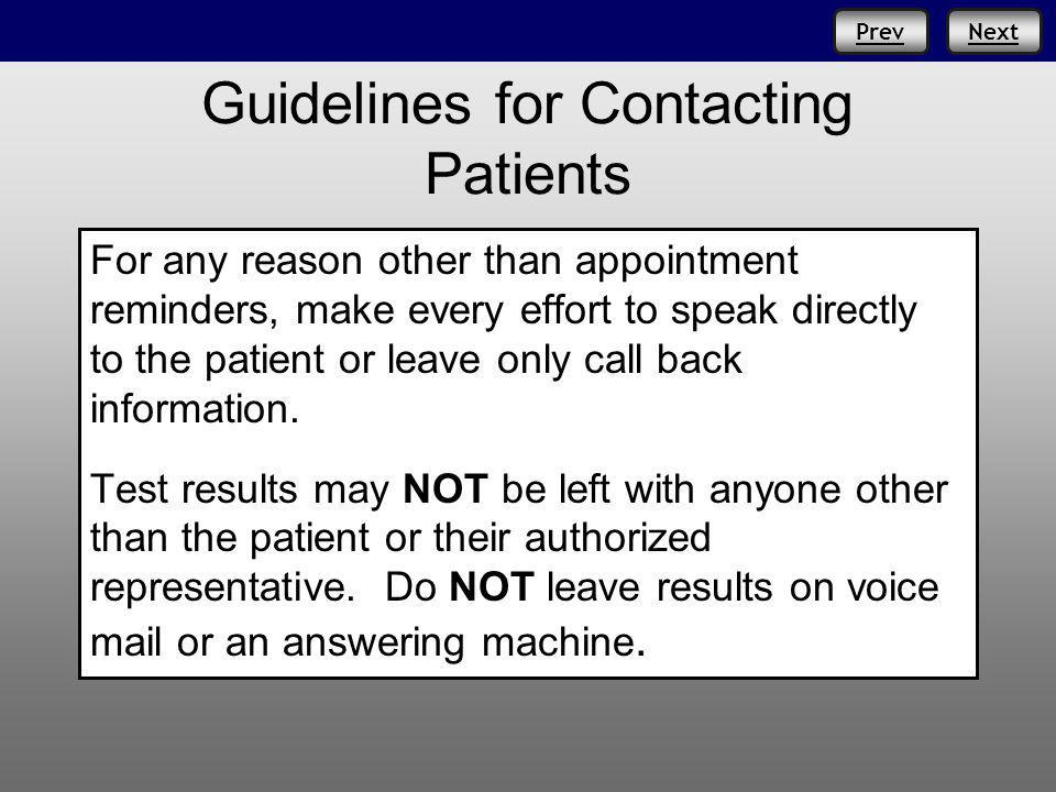 NextPrev Guidelines for Contacting Patients For any reason other than appointment reminders, make every effort to speak directly to the patient or leave only call back information.