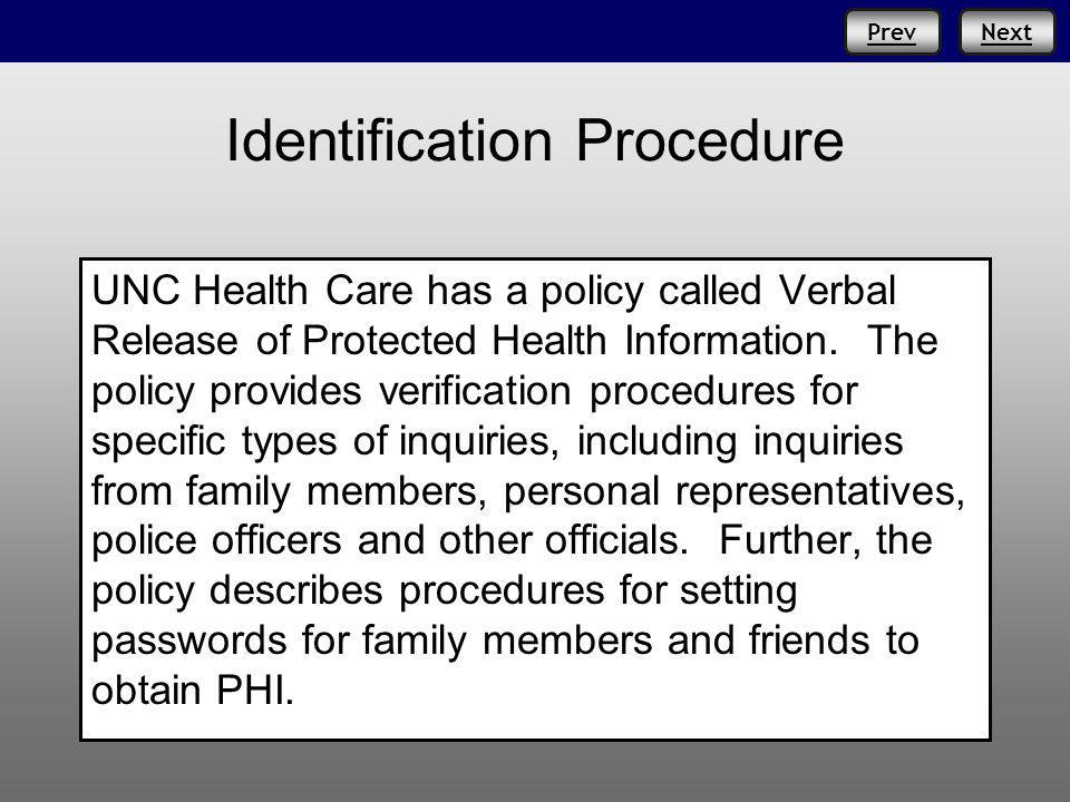NextPrev Identification Procedure UNC Health Care has a policy called Verbal Release of Protected Health Information.