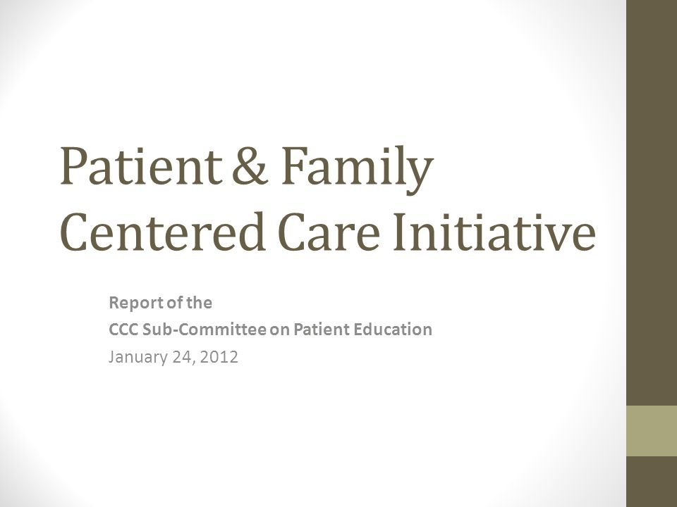 Patient & Family Centered Care Initiative Report of the CCC Sub-Committee on Patient Education January 24, 2012