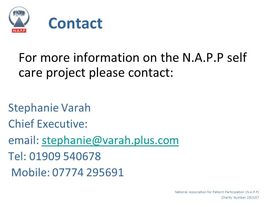 National Association for Patient Participation (N.A.P.P) Charity Number 292157 Contact For more information on the N.A.P.P self care project please contact: Stephanie Varah Chief Executive: email: stephanie@varah.plus.comstephanie@varah.plus.com Tel: 01909 540678 Mobile: 07774 295691