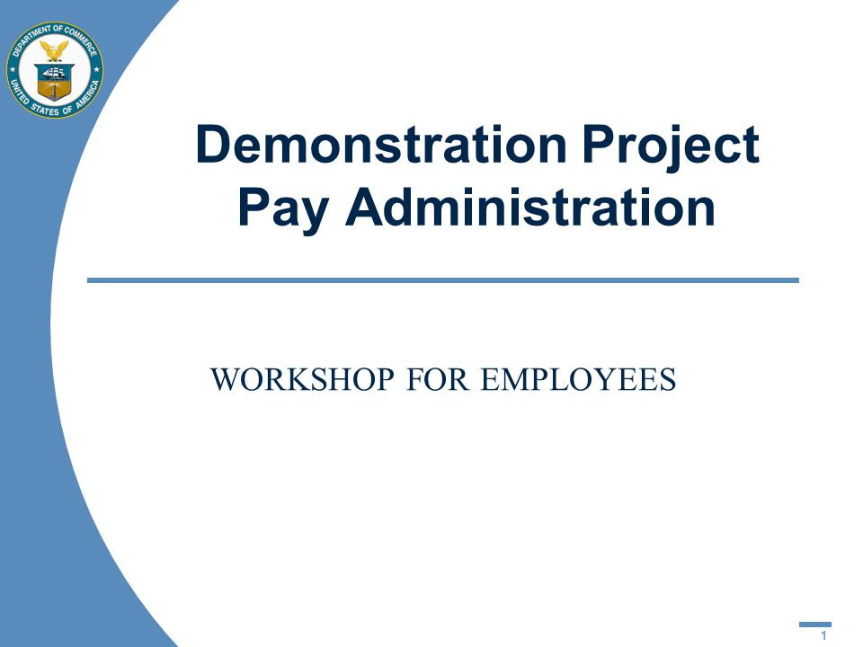 1 Demonstration Project Pay Administration WORKSHOP FOR EMPLOYEES