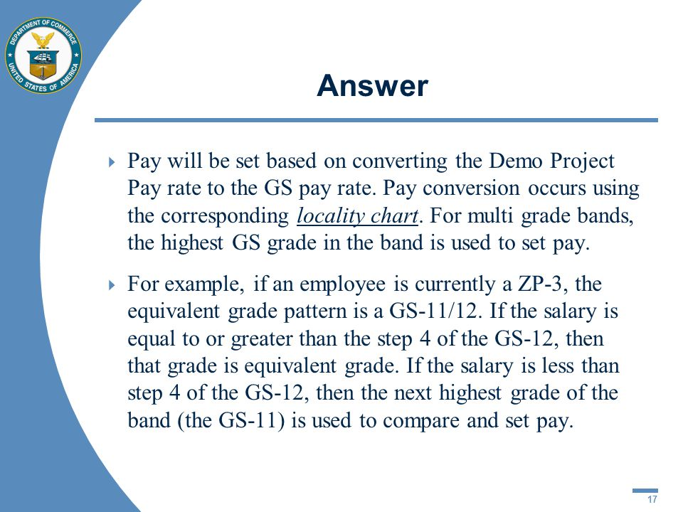 17 Answer  Pay will be set based on converting the Demo Project Pay rate to the GS pay rate.
