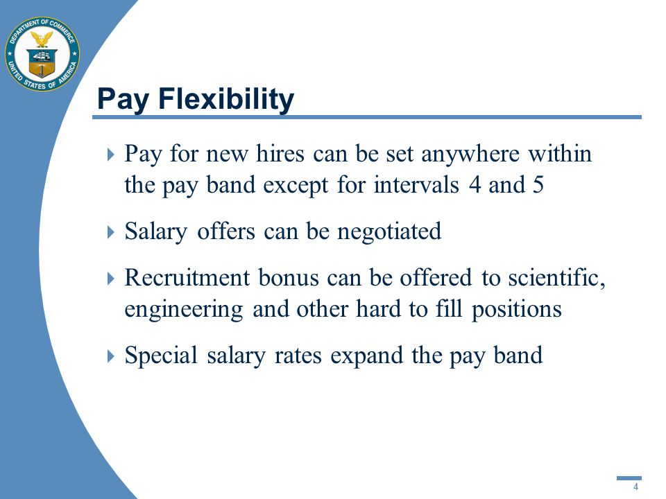 4 Pay Flexibility  Pay for new hires can be set anywhere within the pay band except for intervals 4 and 5  Salary offers can be negotiated  Recruitment bonus can be offered to scientific, engineering and other hard to fill positions  Special salary rates expand the pay band