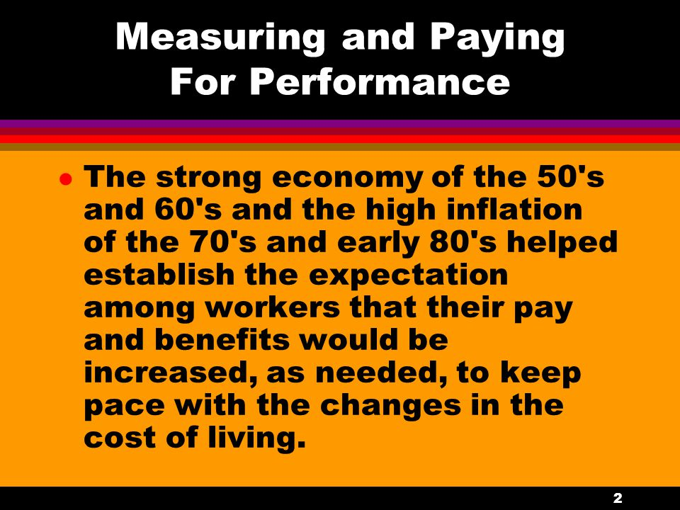 3 Measuring and Paying For Performance l These adjustments were, more often than not, granted without consideration to individual performance or organizational productivity.