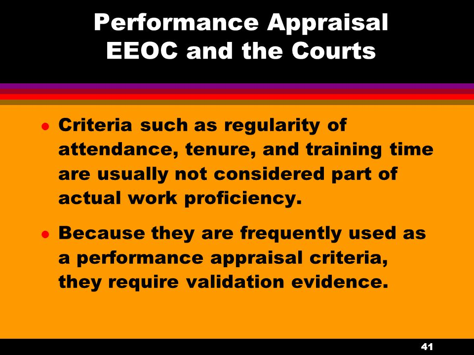 41 Performance Appraisal EEOC and the Courts l Criteria such as regularity of attendance, tenure, and training time are usually not considered part of