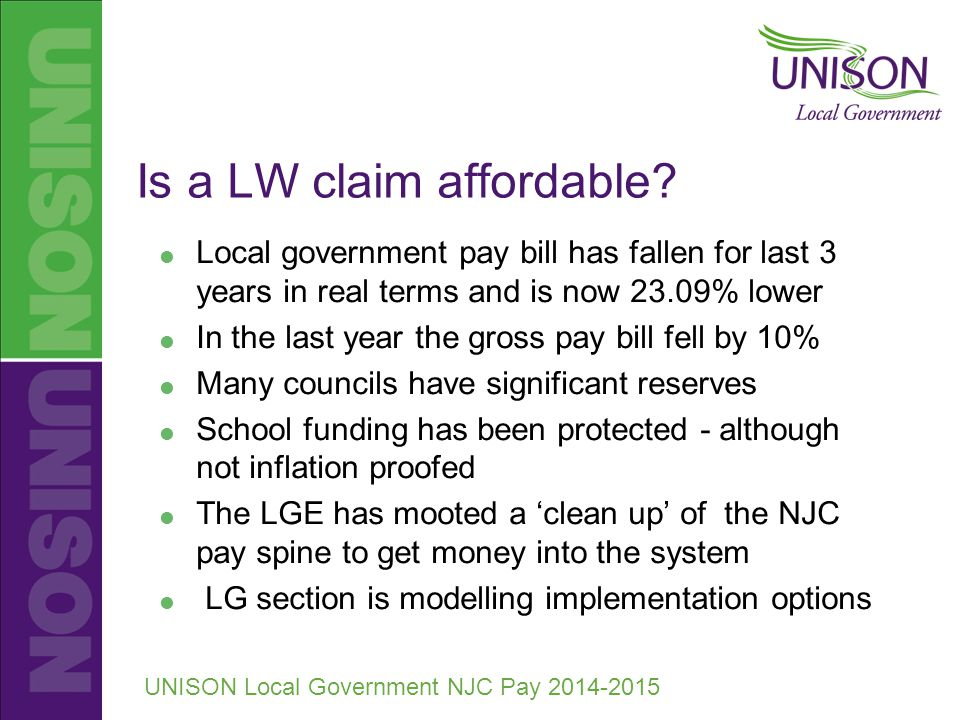 UNISON Local Government NJC Pay 2014-2015 Is a LW claim affordable.