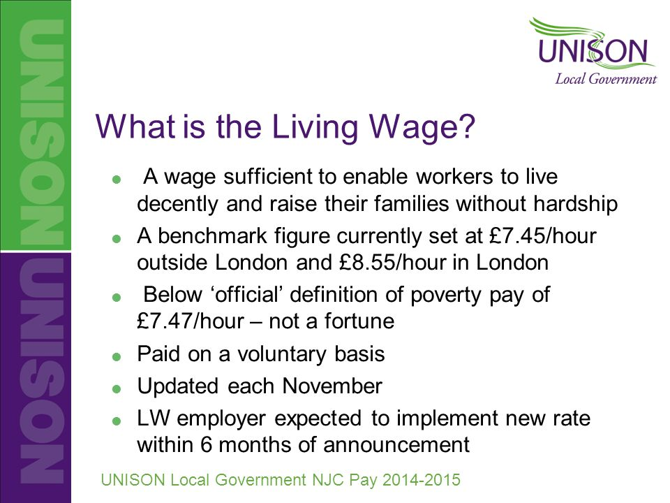 UNISON Local Government NJC Pay 2014-2015 What is the Living Wage.