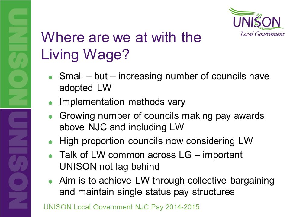 UNISON Local Government NJC Pay 2014-2015 Where are we at with the Living Wage.