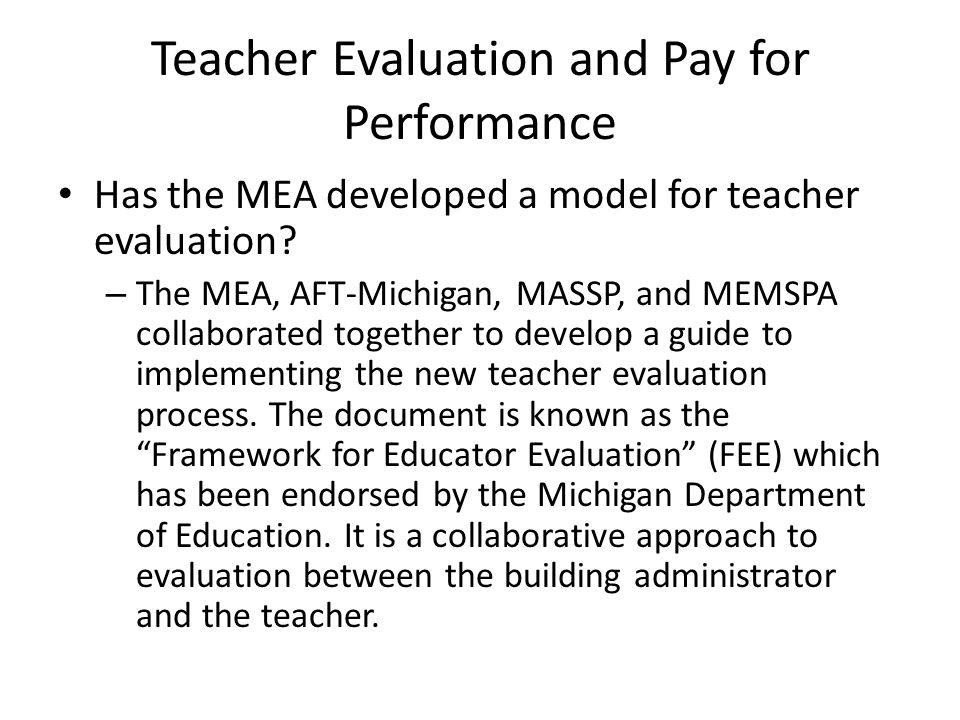 Teacher Evaluation and Pay for Performance Has the MEA developed a model for teacher evaluation? – The MEA, AFT-Michigan, MASSP, and MEMSPA collaborat
