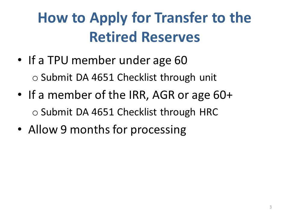 National Guard Pre Retirement Checklist -Allow 6 Months for processing Army Reserve Pre Retirement Checklist -Allow 9 months for processing 4 How to Apply for Transfer to the Retired Reserves