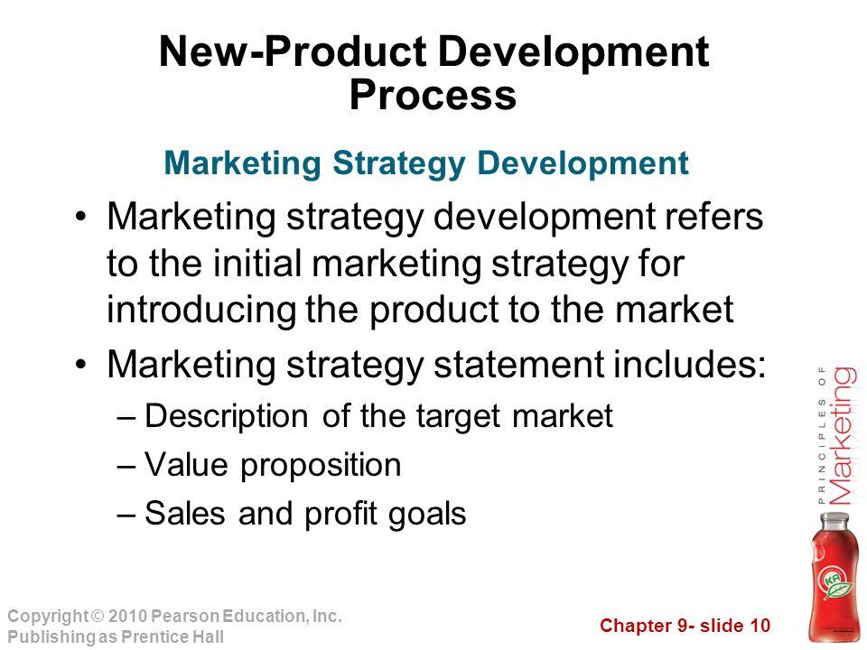 Chapter 9- slide 10 Copyright © 2010 Pearson Education, Inc. Publishing as Prentice Hall New-Product Development Process Marketing strategy developmen