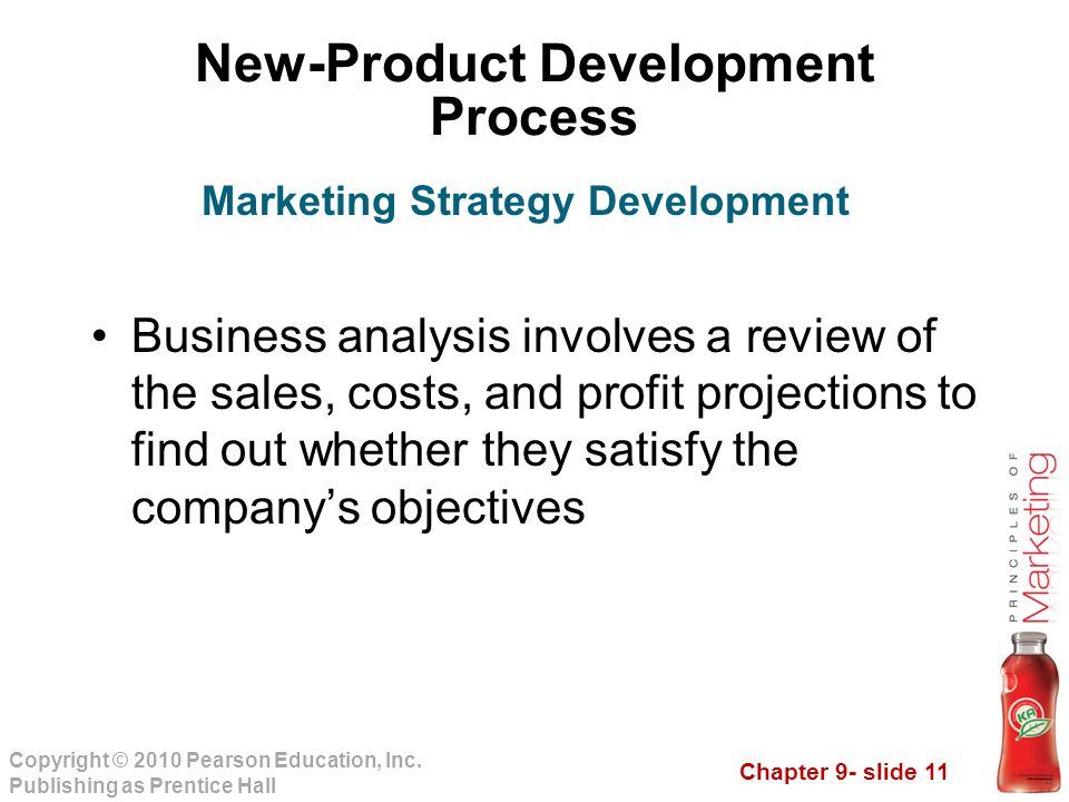 Chapter 9- slide 11 Copyright © 2010 Pearson Education, Inc. Publishing as Prentice Hall New-Product Development Process Business analysis involves a