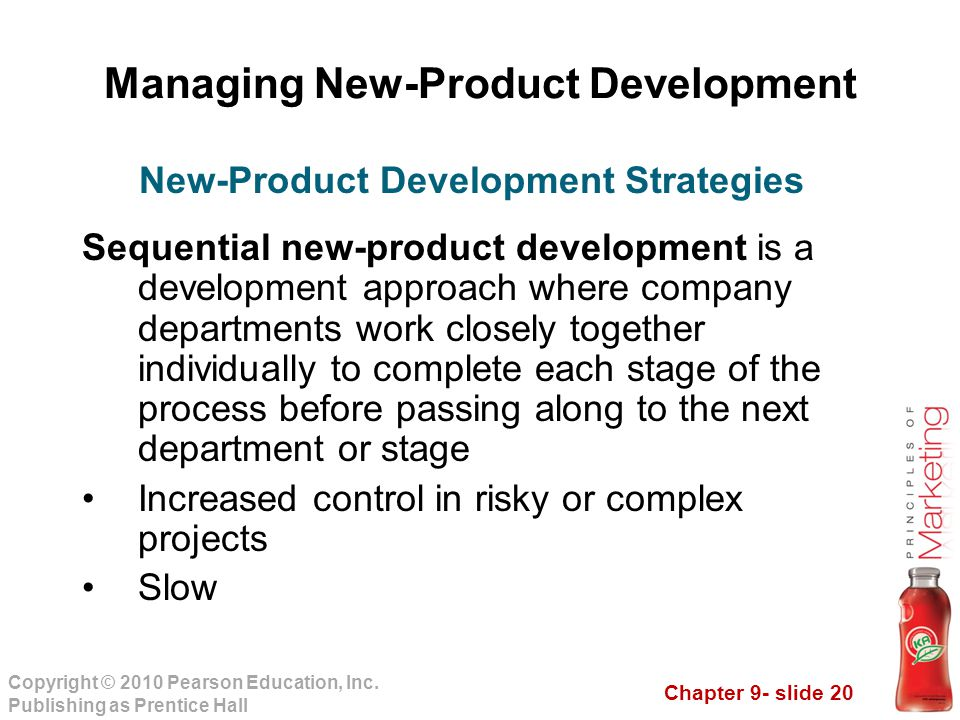 Chapter 9- slide 20 Copyright © 2010 Pearson Education, Inc. Publishing as Prentice Hall Managing New-Product Development Sequential new-product devel