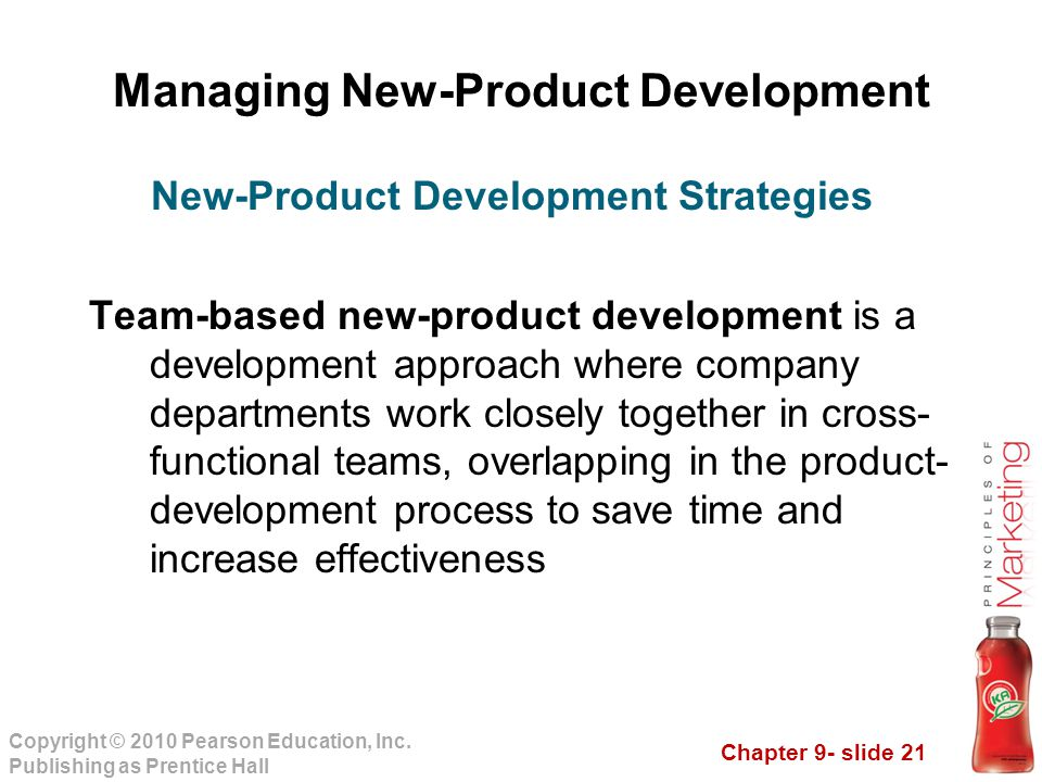 Chapter 9- slide 21 Copyright © 2010 Pearson Education, Inc. Publishing as Prentice Hall Managing New-Product Development Team-based new-product devel