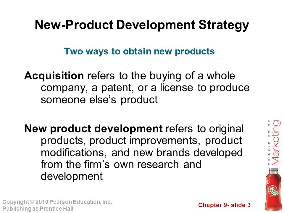 Chapter 9- slide 3 Copyright © 2010 Pearson Education, Inc. Publishing as Prentice Hall New-Product Development Strategy Acquisition refers to the buy