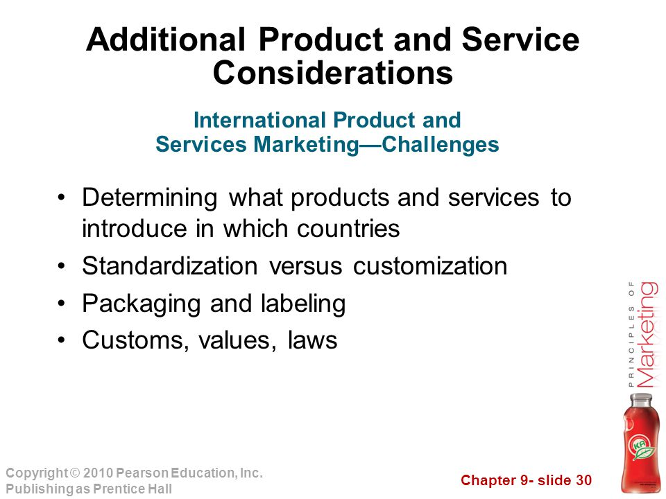 Chapter 9- slide 30 Copyright © 2010 Pearson Education, Inc. Publishing as Prentice Hall Additional Product and Service Considerations Determining wha