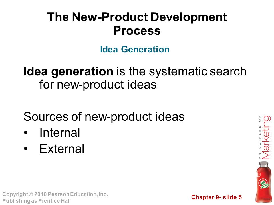 Chapter 9- slide 5 Copyright © 2010 Pearson Education, Inc. Publishing as Prentice Hall The New-Product Development Process Idea generation is the sys