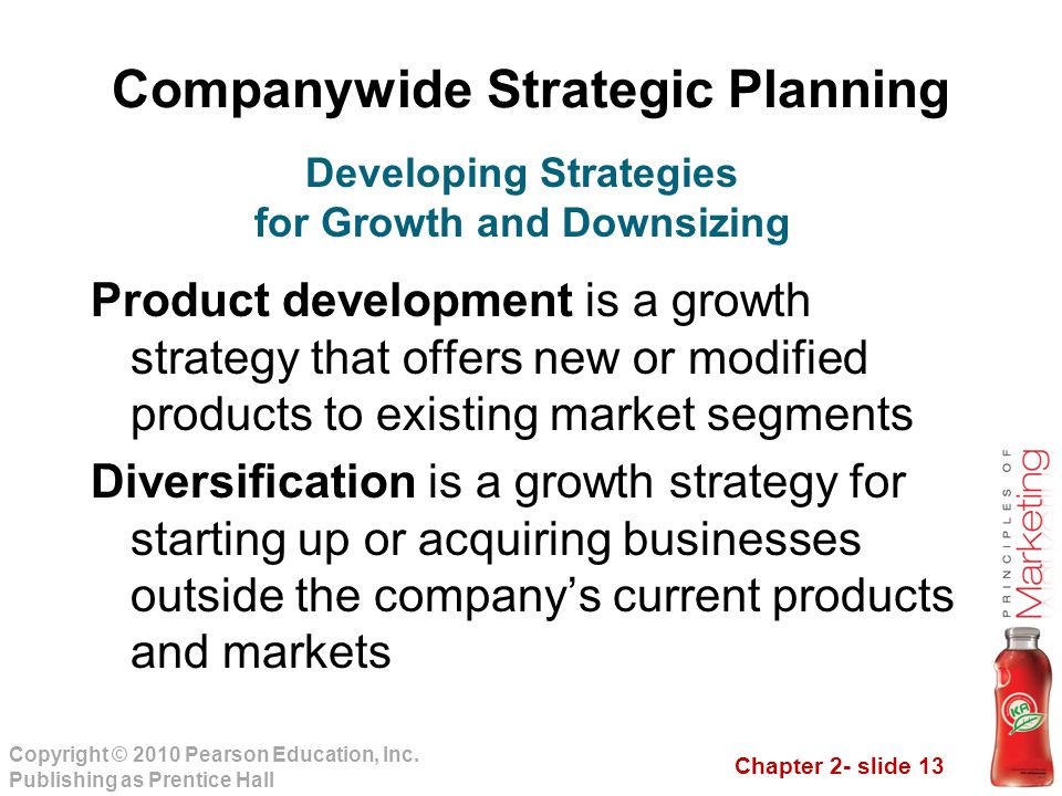 Chapter 2- slide 13 Copyright © 2010 Pearson Education, Inc. Publishing as Prentice Hall Companywide Strategic Planning Product development is a growt