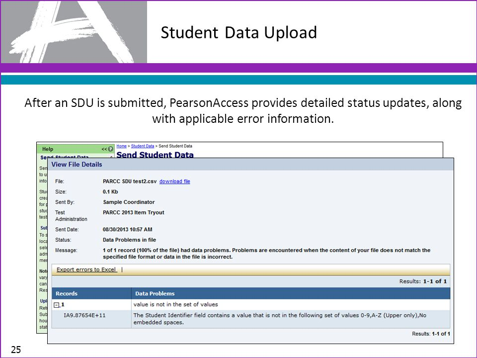 Student Data Upload After an SDU is submitted, PearsonAccess provides detailed status updates, along with applicable error information.