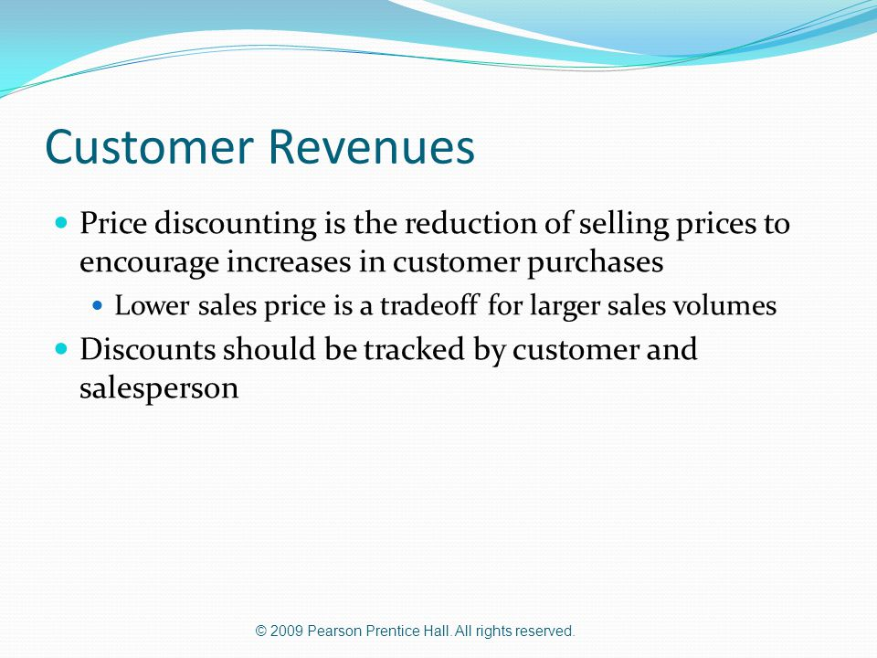 © 2009 Pearson Prentice Hall. All rights reserved. Customer Revenues Price discounting is the reduction of selling prices to encourage increases in cu