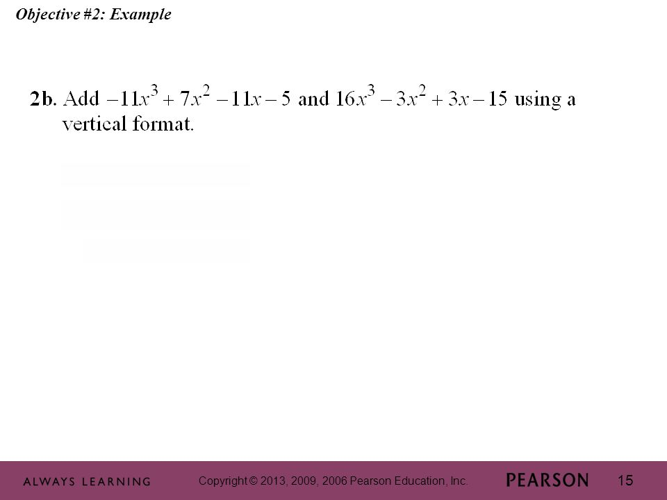 Copyright © 2013, 2009, 2006 Pearson Education, Inc. 15 Objective #2: Example