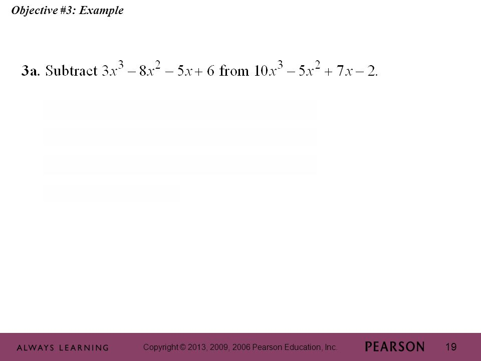 Copyright © 2013, 2009, 2006 Pearson Education, Inc. 19 Objective #3: Example