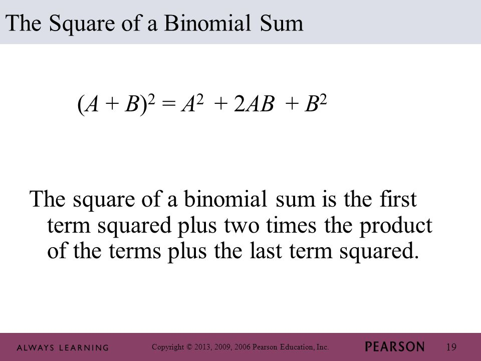 Copyright © 2013, 2009, 2006 Pearson Education, Inc. 19 (A + B) 2 = A 2 + 2AB + B 2 The square of a binomial sum is the first term squared plus two ti