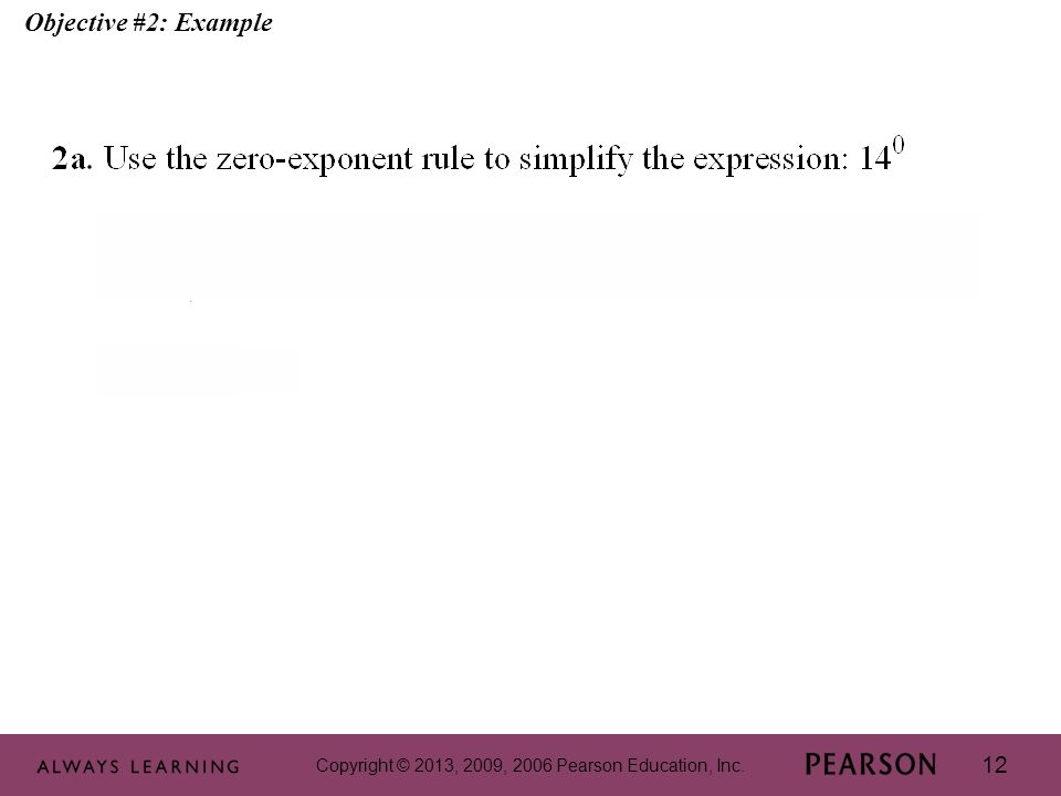 Copyright © 2013, 2009, 2006 Pearson Education, Inc. 12 Objective #2: Example