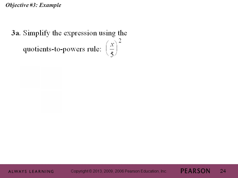 Copyright © 2013, 2009, 2006 Pearson Education, Inc. 24 Objective #3: Example