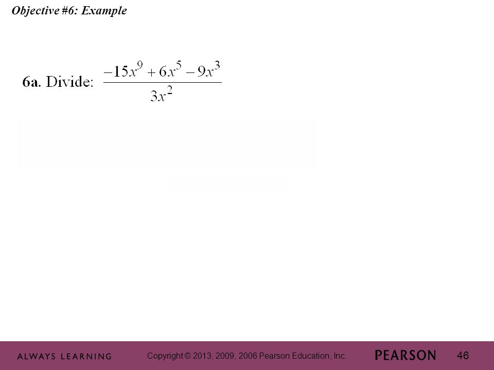 Copyright © 2013, 2009, 2006 Pearson Education, Inc. 46 Objective #6: Example