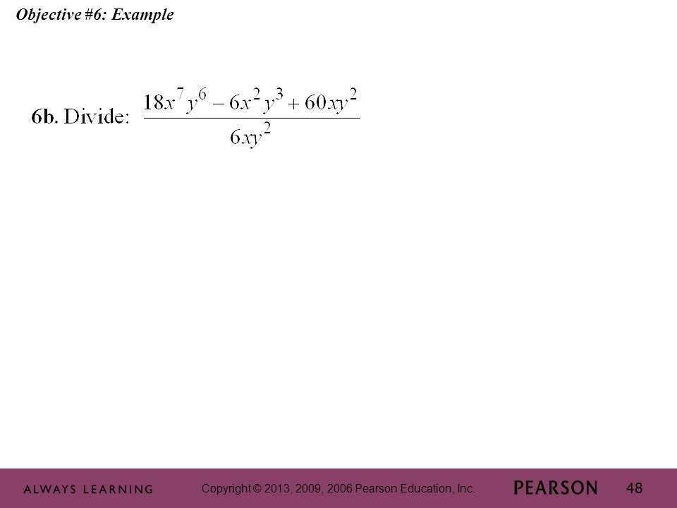 Copyright © 2013, 2009, 2006 Pearson Education, Inc. 48 Objective #6: Example