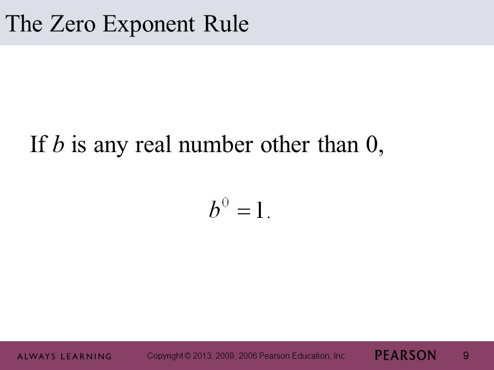 9 If b is any real number other than 0, The Zero Exponent Rule
