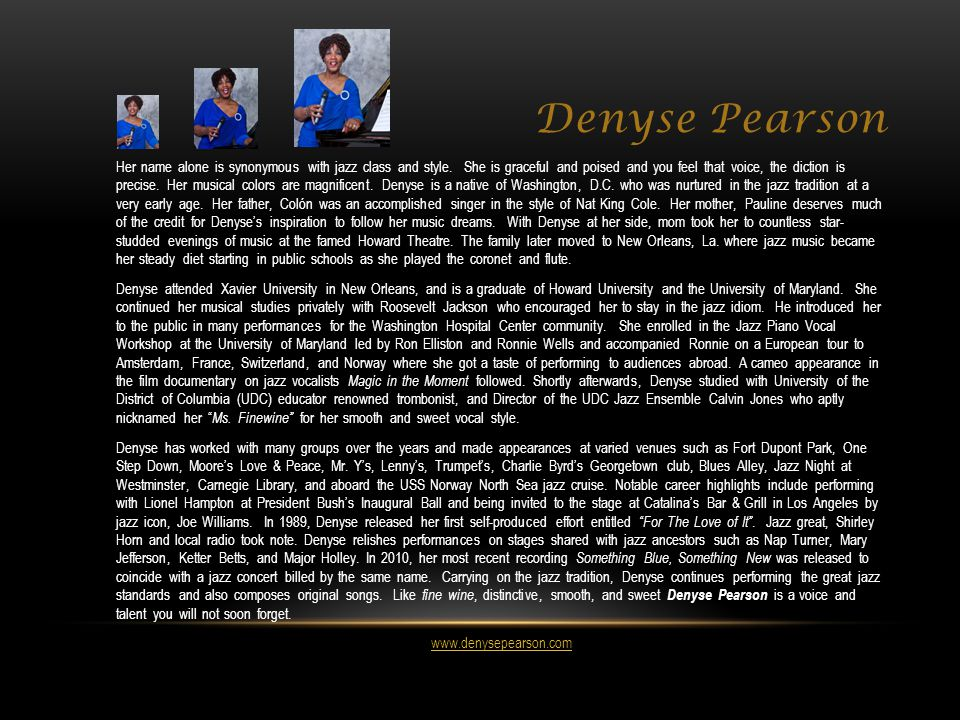 Denyse Pearson Her name alone is synonymous with jazz class and style.