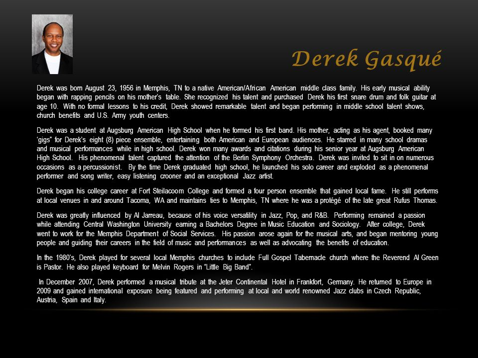 Derek Gasqué Derek was born August 23, 1956 in Memphis, TN to a native American/African American middle class family.