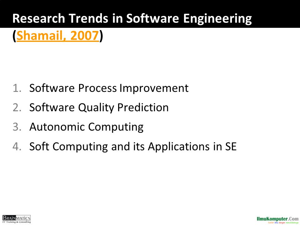 Research Trends in Software Engineering (Shamail, 2007)Shamail, 2007 1.Software Process Improvement 2.Software Quality Prediction 3.Autonomic Computin