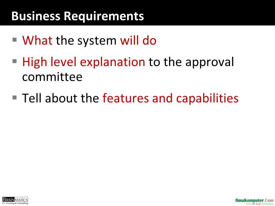 Business Requirements  What the system will do  High level explanation to the approval committee  Tell about the features and capabilities