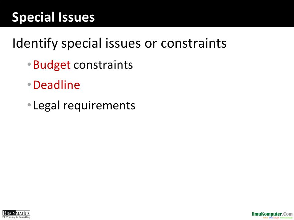 Special Issues Identify special issues or constraints Budget constraints Deadline Legal requirements
