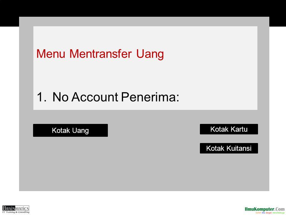 Menu Mentransfer Uang 1. 1.No Account Penerima: Kotak Uang Kotak Kartu Kotak Kuitansi