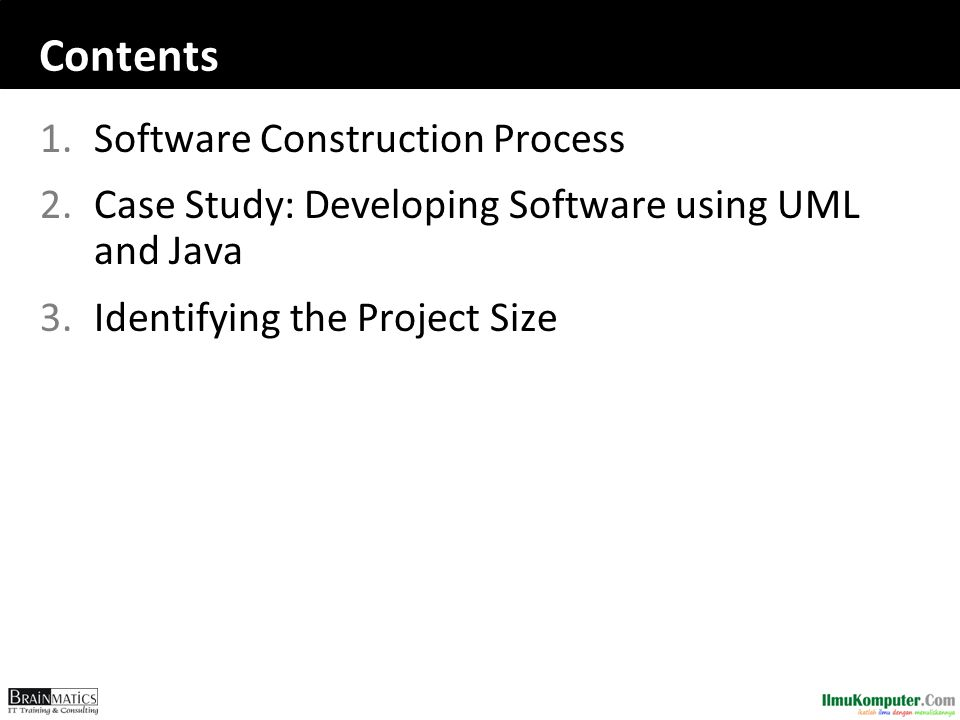 Contents 1.Software Construction Process 2.Case Study: Developing Software using UML and Java 3.Identifying the Project Size