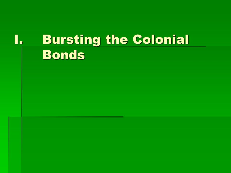 I.Bursting the Colonial Bonds