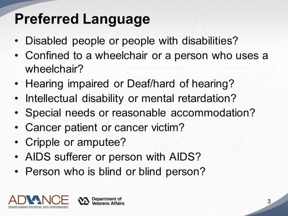Preferred Language Disabled people or people with disabilities? Confined to a wheelchair or a person who uses a wheelchair? Hearing impaired or Deaf/h