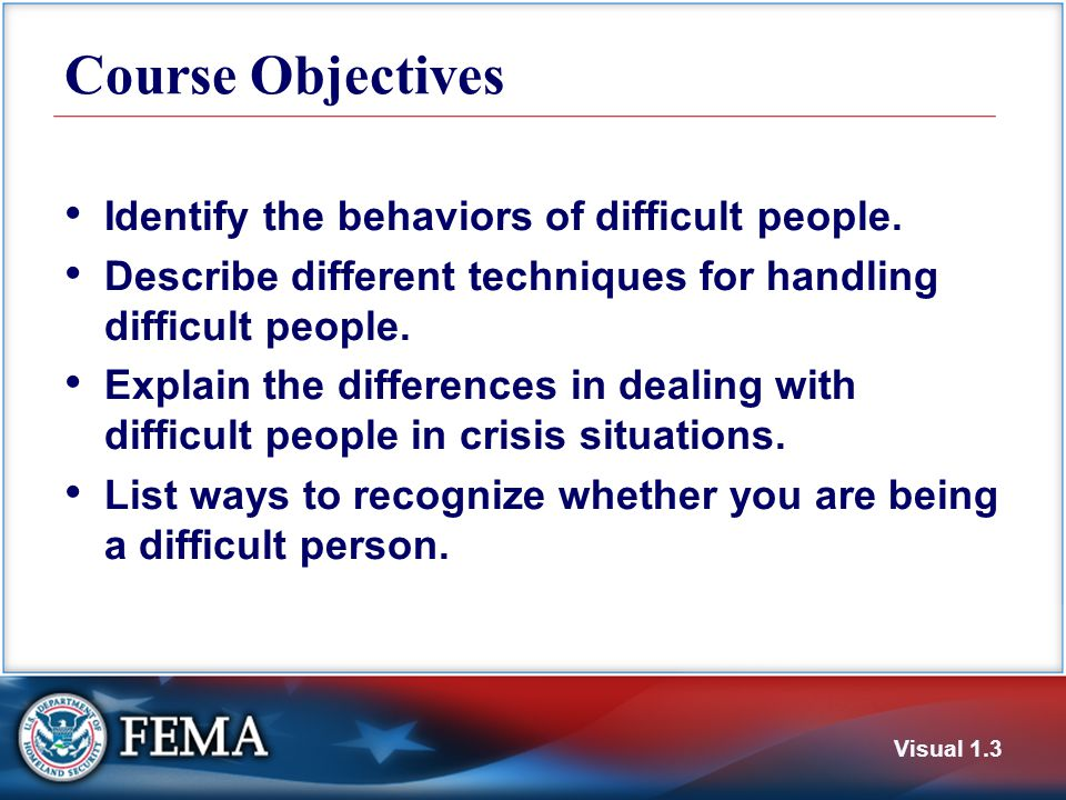 Course Objectives Identify the behaviors of difficult people.